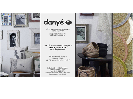 "DANYÉ - Maison&Objet Hall 1  E79.  Archidesigner Labet.  And participation at Elizabeth Leriche exhibition, ""Human Made"", Hall 7."