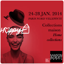 International Home Show Maison&Objet, Paris. 24-28 January 2014.