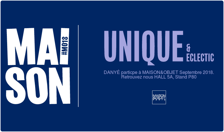 MAISON&OBJET,  Paris.  7-11 sept.18.  Hall 5A stand P80