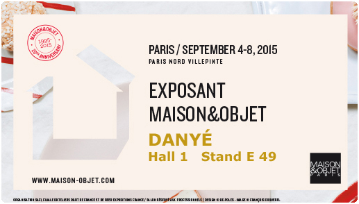 DANYÉ will be exhibiting again at Maison & Objet, Paris, 4 - 8 september.  HALL 1, Stand E49.